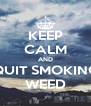 KEEP CALM AND QUIT SMOKING WEED - Personalised Poster A4 size