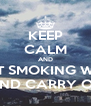 KEEP CALM AND QUIT SMOKING WEED AND CARRY ON - Personalised Poster A4 size