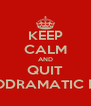 KEEP CALM AND QUIT THE MELODRAMATIC BULLSHIT - Personalised Poster A4 size