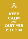 KEEP CALM AND QUIT YER BITCHIN - Personalised Poster A4 size