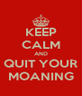 KEEP CALM AND QUIT YOUR MOANING - Personalised Poster A4 size