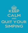 KEEP CALM AND QUIT YOUR SIMPING - Personalised Poster A4 size