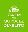 KEEP CALM AND QUITA EL DIABLITO - Personalised Poster A4 size