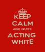 KEEP CALM AND QUITE ACTING  WHITE - Personalised Poster A4 size