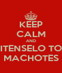 KEEP CALM AND QUITENSELO TODO MACHOTES - Personalised Poster A4 size
