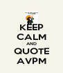 KEEP CALM AND QUOTE AVPM - Personalised Poster A4 size