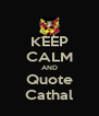 KEEP CALM AND Quote Cathal - Personalised Poster A4 size