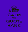 KEEP CALM AND QUOTE HANK - Personalised Poster A4 size