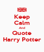Keep Calm And Quote Harry Potter - Personalised Poster A4 size