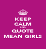 KEEP CALM AND QUOTE MEAN GIRLS - Personalised Poster A4 size