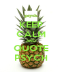 KEEP CALM AND QUOTE PSYCH - Personalised Poster A4 size
