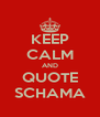 KEEP CALM AND QUOTE SCHAMA - Personalised Poster A4 size