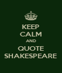 KEEP CALM AND QUOTE SHAKESPEARE - Personalised Poster A4 size