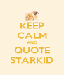 KEEP CALM AND QUOTE STARKID - Personalised Poster A4 size