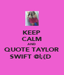 KEEP CALM AND QUOTE TAYLOR SWIFT @|;{D  - Personalised Poster A4 size