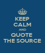 KEEP CALM AND QUOTE  THE SOURCE - Personalised Poster A4 size