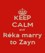KEEP CALM and  Réka marry to Zayn - Personalised Poster A4 size