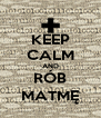 KEEP CALM AND RÓB MATMĘ - Personalised Poster A4 size