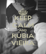KEEP CALM AND RÚBIA VIEIRA - Personalised Poster A4 size