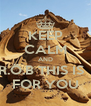 KEEP CALM AND R.Ö.B THIS IS   FOR YOU - Personalised Poster A4 size