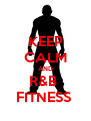 KEEP CALM AND R&B  FITNESS  - Personalised Poster A4 size