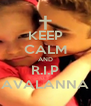 KEEP CALM AND R.I.P AVALANNA - Personalised Poster A4 size