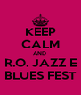 KEEP CALM AND  R.O. JAZZ E BLUES FEST - Personalised Poster A4 size