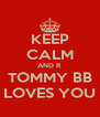 KEEP CALM AND R TOMMY BB LOVES YOU - Personalised Poster A4 size