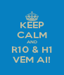 KEEP CALM AND R10 & H1 VEM AI! - Personalised Poster A4 size