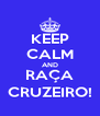 KEEP CALM AND RAÇA CRUZEIRO! - Personalised Poster A4 size