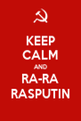 KEEP CALM AND RA-RA RASPUTIN - Personalised Poster A4 size
