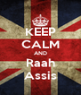KEEP CALM AND Raah Assis - Personalised Poster A4 size