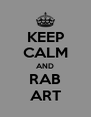 KEEP CALM AND RAB ART - Personalised Poster A4 size