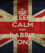 KEEP CALM AND RABBIT ON - Personalised Poster A4 size