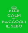 KEEP CALM AND RACCOGLI IL SEBO - Personalised Poster A4 size