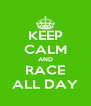 KEEP CALM AND RACE ALL DAY - Personalised Poster A4 size