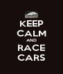 KEEP CALM AND RACE CARS - Personalised Poster A4 size