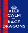 KEEP CALM AND RACE DRAGONS - Personalised Poster A4 size