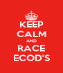 KEEP CALM AND RACE ECOD'S - Personalised Poster A4 size