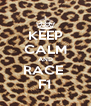 KEEP CALM AND RACE  F1 - Personalised Poster A4 size