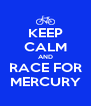 KEEP CALM AND RACE FOR MERCURY - Personalised Poster A4 size