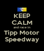 KEEP CALM and race in Tipp Motor Speedway - Personalised Poster A4 size