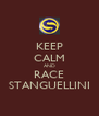 KEEP CALM AND RACE STANGUELLINI - Personalised Poster A4 size