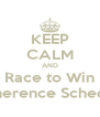 KEEP CALM AND Race to Win Adherence Schedule - Personalised Poster A4 size