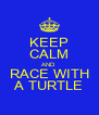KEEP CALM AND RACE WITH A TURTLE - Personalised Poster A4 size