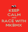 KEEP CALM AND RACE WITH MKBMX - Personalised Poster A4 size