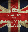 KEEP CALM AND RACE YOUR GLASS - Personalised Poster A4 size