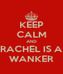 KEEP CALM AND RACHEL IS A WANKER - Personalised Poster A4 size