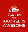 KEEP CALM AND RACHEL IS AWESOME - Personalised Poster A4 size