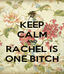 KEEP CALM AND RACHEL IS ONE BITCH - Personalised Poster A4 size